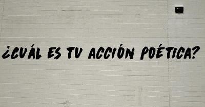 ¿Cuál es tu acción poética?